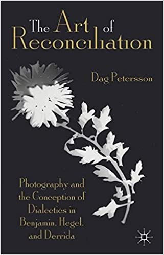 Book The Art of Reconciliation: Photography and the Conception of Dialectics in Benjamin, Hegel, and Derrida