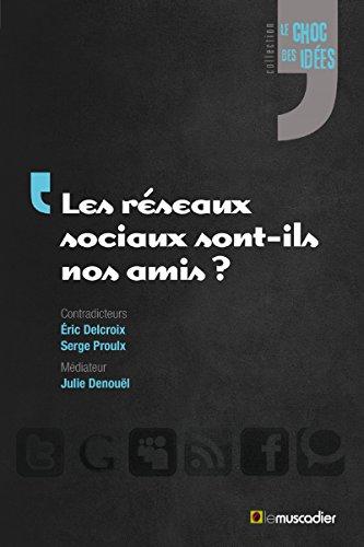 Les réseaux sociaux sont-ils nos amis?: Un débat sur l'impact de leur utilisation (Le choc des idées) (French Edition)