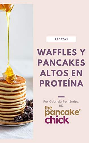 Recetas de Waffles y Pancakes Altos en Proteina (Spanish Edition) by Gabriela Fernandez