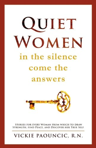 Quiet Women: In the Silence Come the Answers: Stories for Every Woman from which to Draw Strength, Find Peace, and Disco