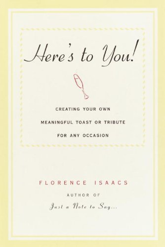 Search : Here's to You!: Creating Your Own Meaningful Toast or Tribute for Any Occasion