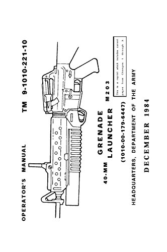 TM-9-1010-221-10 (M203 40-mm Grenade Launcher Operators Manual) [Loose Leaf Edition. Re-Imaged from Original 1984 Edition for Greater Clarity. 2016] -