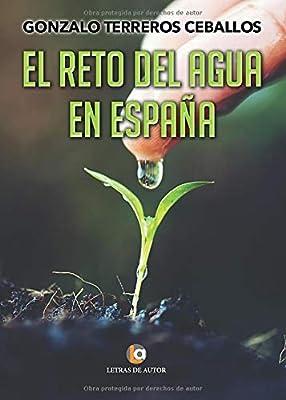 El reto del agua en España: Amazon.es: Terreros Ceballos, Gonzalo: Libros