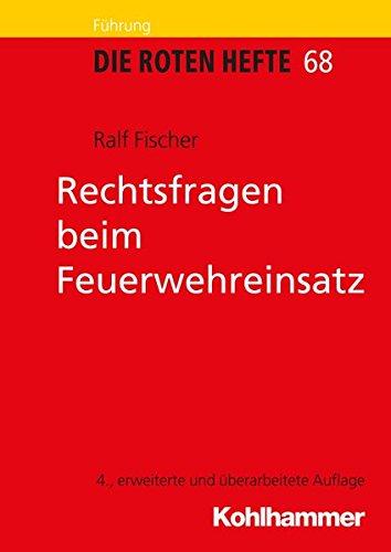 Rechtsfragen beim Feuerwehreinsatz (Die Roten Hefte) Taschenbuch – 26. April 2017 Ralf Fischer Kohlhammer W. GmbH 3170262637