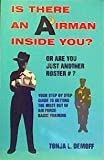 img - for Is There an Airman Inside You or Are You Just Another Roster Number?: Your Step By Step Guide to Getting the Most Out of Air Force Basic Training book / textbook / text book