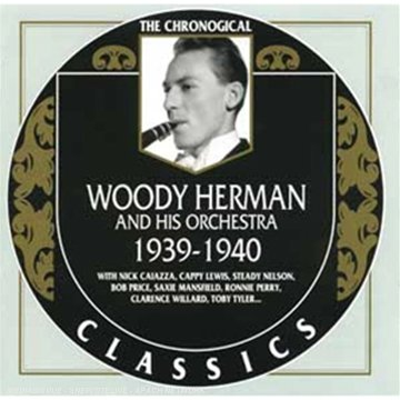 Woody Herman 1939-1940 by Classics France/Trad Alive