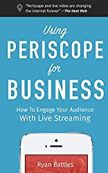 Using Periscope for Business: How to Engage Your Audience with Live Streaming