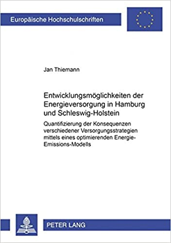 Entwicklungsmoeglichkeiten Der Energieversorgung in Hamburg Und Schleswig-Holstein: Quantifizierung Der Konsequenzen Verschiedener ... / European University Studie)