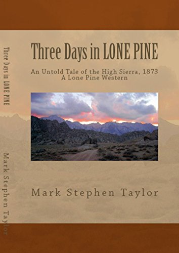 Three Days In LONE PINE, An Untold Tale of The High Sierra (A Lone Pine Western Book 2)