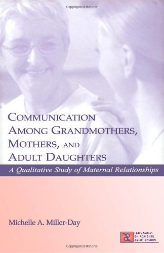 Communication Among Grandmothers, Mothers, and Adult Daughters: A Qualitative Study of Maternal Relationships (LEA's Series on Personal Relationships) by Routledge
