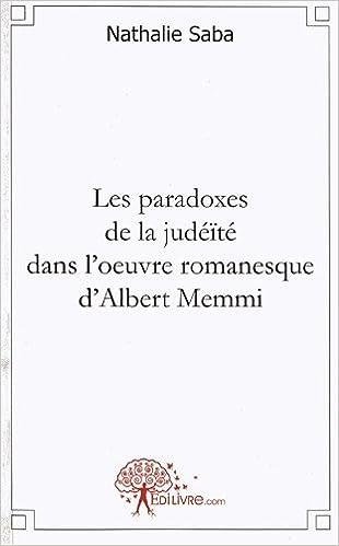 Livres Les paradoxes de la judéïté dans l'oeuvre romanesque d'Albert Memmi pdf