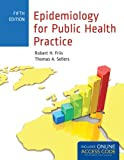 Epidemiology for Public Health Practice, Robert H. Friis and Thomas Sellers, 1449665497