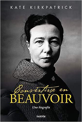 Convertirse en Beauvoir Una biografía de Kate Kirkpatrick