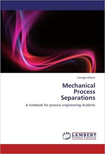 Mechanical Process Separations: A textbook for process engineering students by George Afrane (2012-08-01)