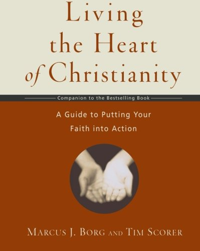 Living the Heart of Christianity: A Companion Workbook to The Heart of Christianity-A Guide to Putting Your Faith into Action