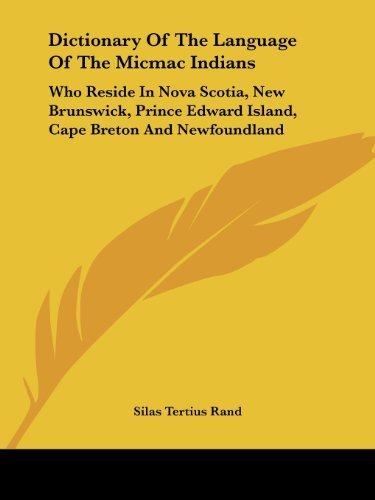 Dictionary Of The Language Of The Micmac Indians: Who Reside In Nova Scotia, New Brunswick, Prince Edward Island, Cape Breton And Newfoundland by Silas Tertius Rand - Brunswick Shopping Mall