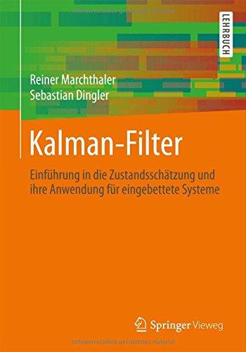 Kalman-Filter: Einfuhrung in die Zustandsschatzung und ihre Anwendung fur eingebettete Systeme  [Marchthaler, Reiner - Dingler, Sebastian] (Tapa Blanda)