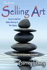 The Zen of Selling Art: Essays on Art Business Success Kindle Edition