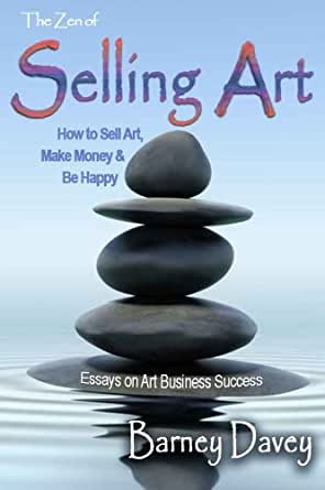 The Zen Of Selling Art Essays On Art Business Success  Kindle  Buying Options