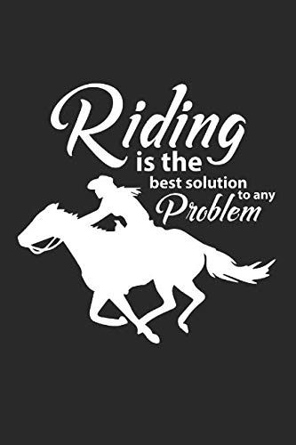 (Blank Lined Journal: Riding is the Best Solution to Any Problem)