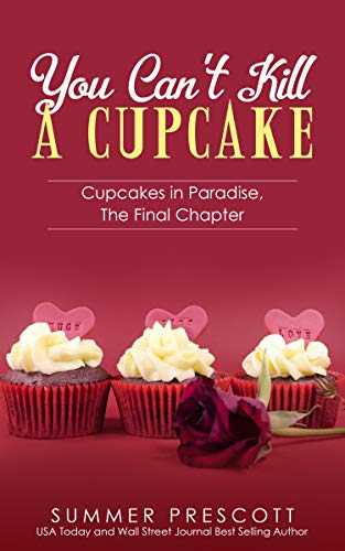 You Can't Kill A Cupcake: Cupcakes in Paradise, The Final Chapter