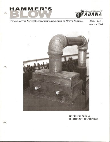 (Hammer's Blow - Journal of the Artist Blacksmiths' Association of North America: Building a Ribbon Burner; Equine-inspired Balusters; Controlled Hand Forging