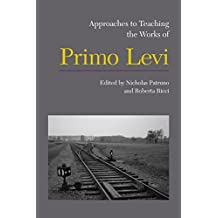 Approaches to Teaching the Works of Primo Levi (Approaches to Teaching World Literature)