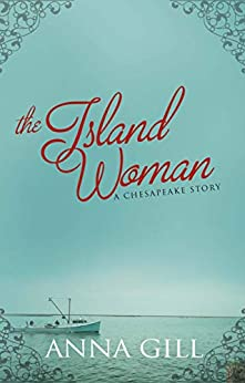 The Island Woman: A Chesapeake Story by [Gill, Anna]