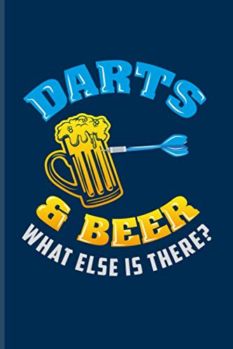 Darts & Beer What Else Is There?: Playing Darts Journal For Dart Thrower, Bar, League, Arrows, Electronic Dartboards, Tripple 20 & Bullseye Fans - 6x9 - 100 Blank Lined ()