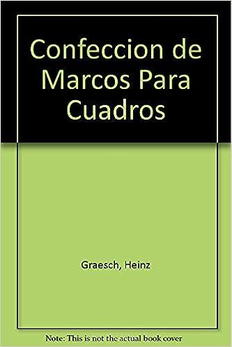 Confeccion de Marcos para cuadros: Amazon.es: Heinz Graesch: Libros