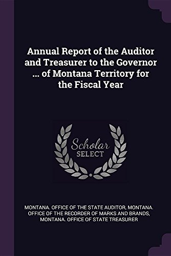 Annual Report of the Auditor and Treasurer to the Governor ... of Montana Territory for the Fiscal Year