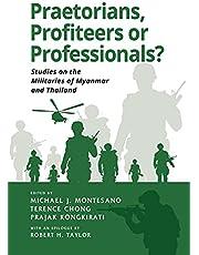 Praetorians, Profiteers or Professionals?: Studies on the Militaries of Myanmar and Thailand