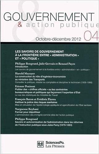 Lire un Gouvernement & action publique, N° 4, Octobre-décemb : Les savoirs de gouvernement à la frontière entre pdf ebook