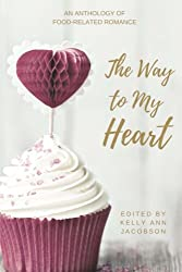 The Way to My Heart: An Anthology of Food-Related Romance
