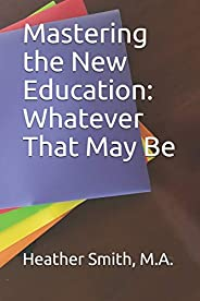 Mastering the New Education: Whatever That May Be