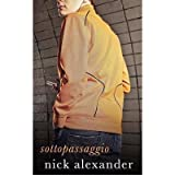 [ [ Sottopassaggio - A Novel ] ] By Alexander, Nick ( Author ) Sep - 2005 [ Paperback ]