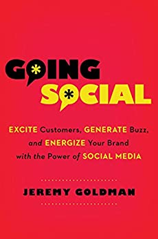 Going Social: Excite Customers, Generate Buzz, and Energize Your Brand with the Power of Social Media by [Goldman, Jeremy]