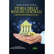 Storia delle Banche Centrali: e dell'asservimento del genere umano (Italian Edition)