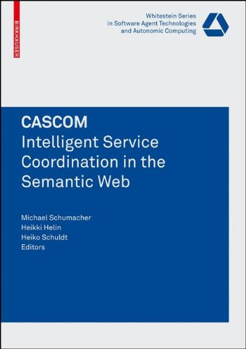 CASCOM: Intelligent Service Coordination in the Semantic Web (Whitestein Series in Software Agent Technologies and Autonomic - Online In Shopping Switzerland