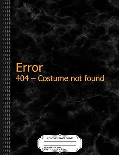 Error 404 Halloween Costume Not Found Composition Notebook: College Ruled 9¾ x 7½ 100 Sheets 200 Pages For -
