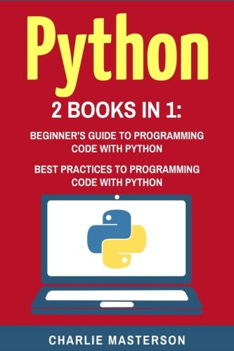 Python: 2 Books in 1: Beginner's Guide + Best Practices to Programming Code with Python (Python, Java, JavaScript, Code, Programming Language, Programming, Computer Programming) (Volume 2) by CreateSpace Independent Publishing Platform