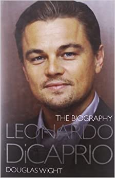 Leonardo DiCaprio - The Biography by Douglas Wight (2012)