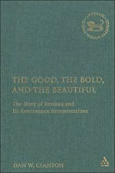 The Good, the Bold, and the Beautiful: The Story of Susanna and Its Renaissance Interpretations (The Library of Hebrew Bible/Old Testament Studies)