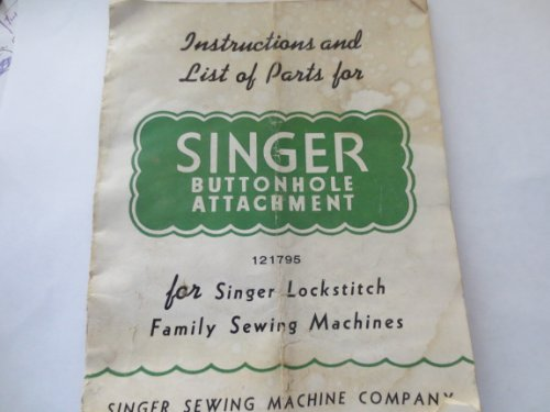 Instructions and List of Parts for the Singer Buttonhold Attachment for Singer Lockstitch Family Sewing Machines -- Model - Lockstitch Singer