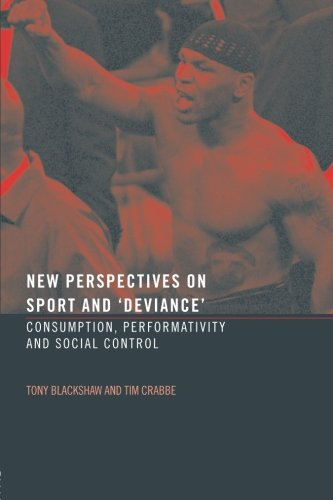 New Perspectives on Sport and 'Deviance': Consumption, Peformativity and Social Control
