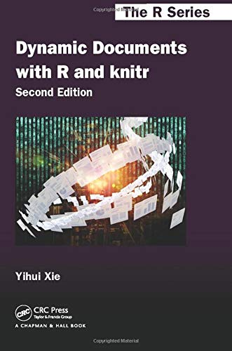 Dynamic Documents With R And Knitr Second Edition  Chapman And Hall   CRC The R Series