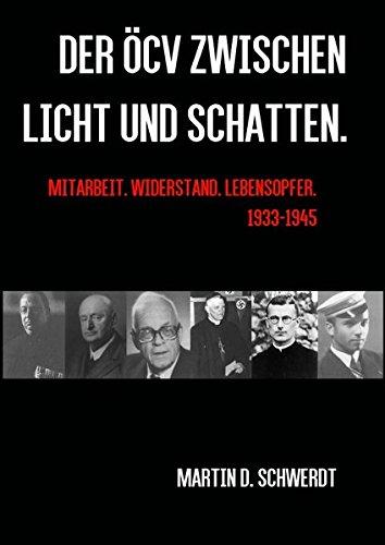 Der ÖCV zwischen Licht und Schatten.: Mitarbeit. Widerstand. Lebensopfer. 1933-1945