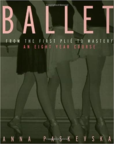 Book Ballet: From the First Plie to Mastery, An Eight-Year Course by Anna Paskevska (2002-08-22)