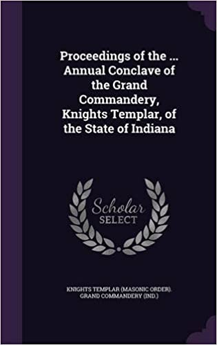 Book Proceedings of the ... Annual Conclave of the Grand Commandery, Knights Templar, of the State of Indiana