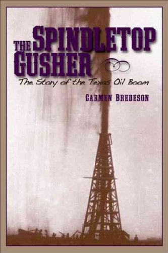 The Spindletop Gusher The Story Of The Texas Oil Boom The Spindletop Gusher - Oil Gusher